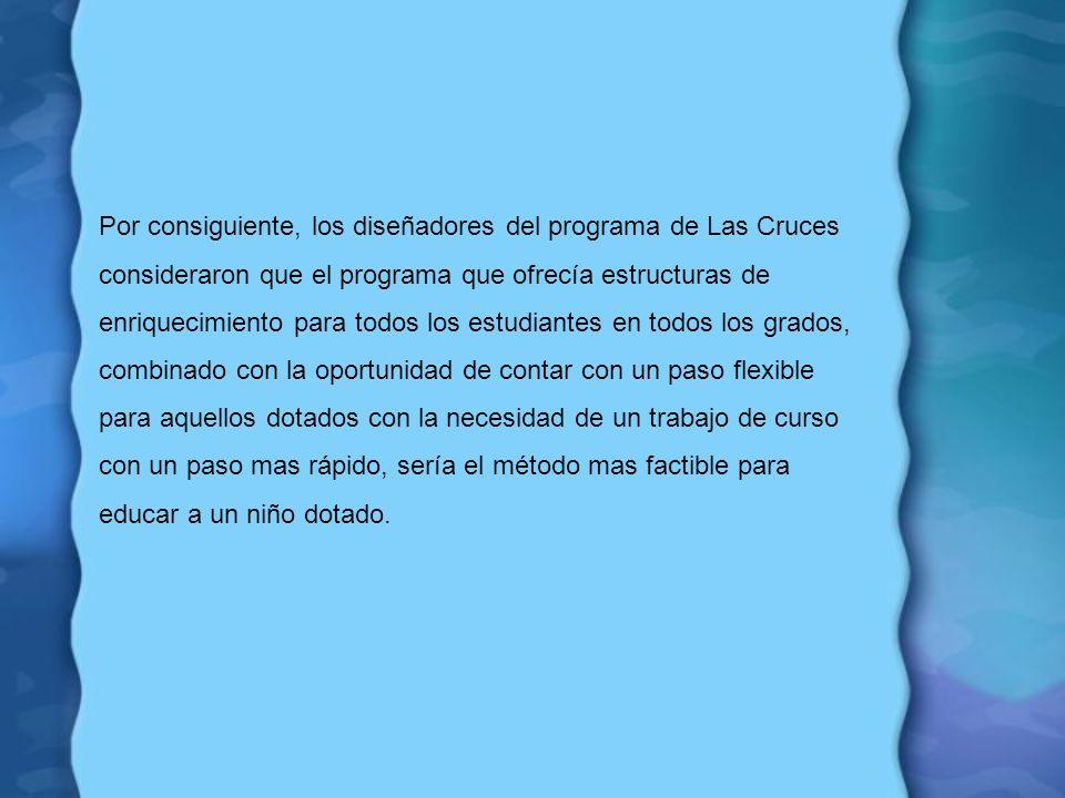 Por consiguiente, los diseñadores del programa de Las Cruces consideraron que el programa que ofrecía estructuras de enriquecimiento para todos los es