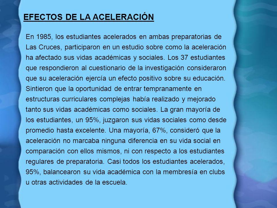 EFECTOS DE LA ACELERACIÓN En 1985, los estudiantes acelerados en ambas preparatorias de Las Cruces, participaron en un estudio sobre como la aceleraci