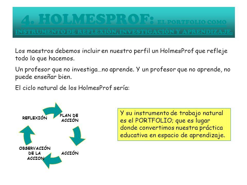 4. HOLMESPROF: EL PORTFOLIO COMO INSTRUMENTO DE REFLEXIÓN, INVESTIGACIÓN Y APRENDIZAJE. Los maestros debemos incluir en nuestro perfil un HolmesProf q