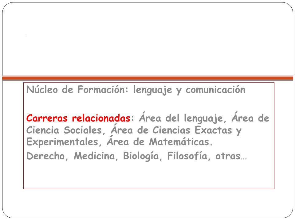 . Núcleo de Formación: lenguaje y comunicación Carreras relacionadas: Área del lenguaje, Área de Ciencia Sociales, Área de Ciencias Exactas y Experime