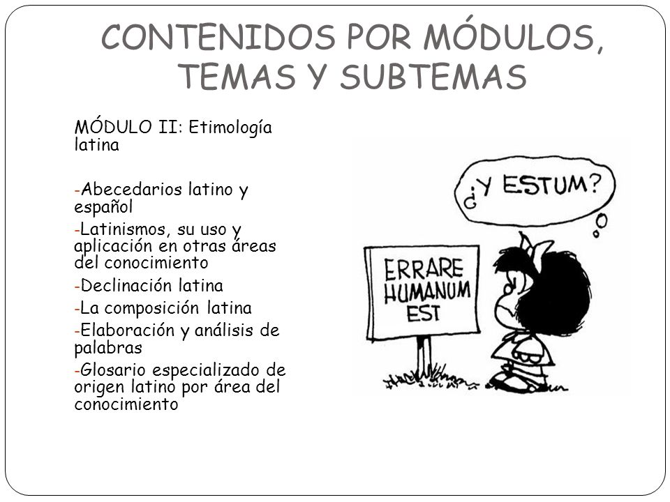 CONTENIDOS POR MÓDULOS, TEMAS Y SUBTEMAS MÓDULO II: Etimología latina - Abecedarios latino y español - Latinismos, su uso y aplicación en otras áreas