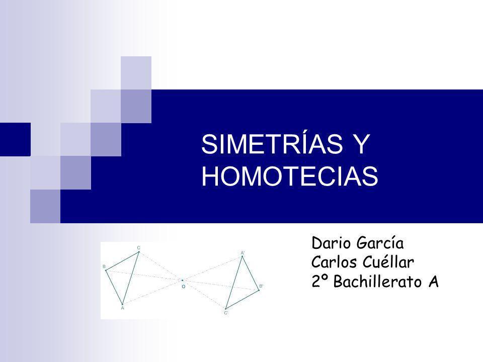SIMETRÍAS Y HOMOTECIAS Dario García Carlos Cuéllar 2º Bachillerato A