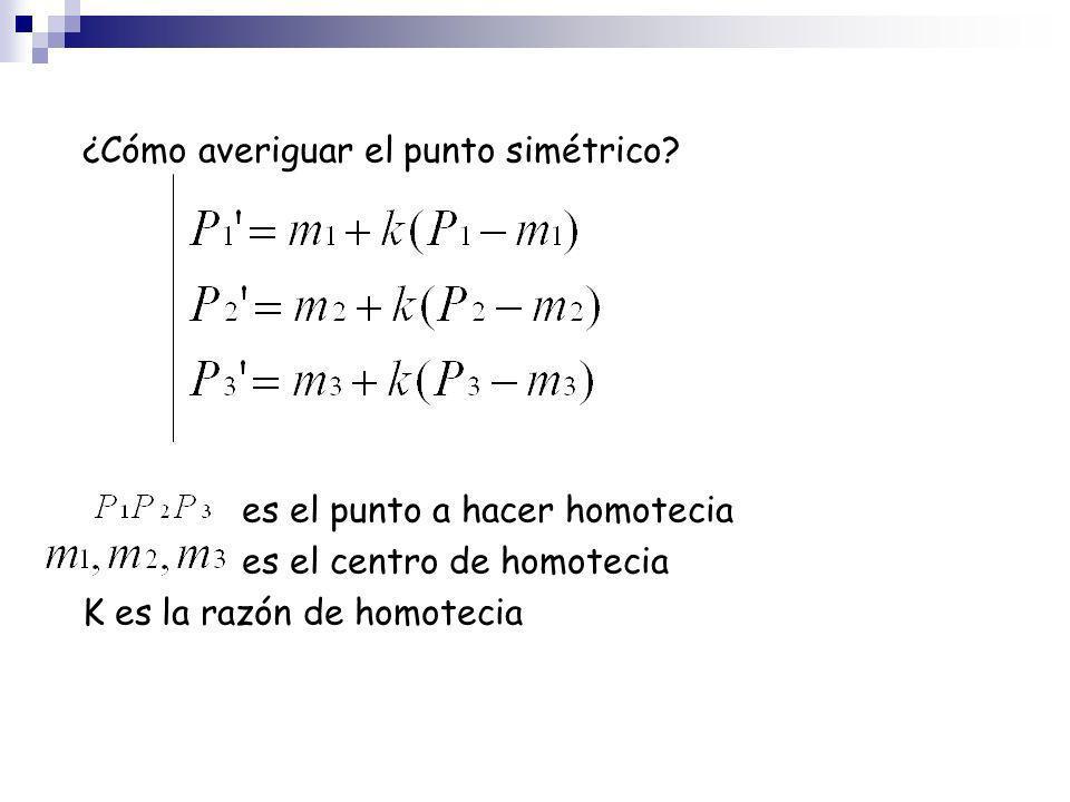 ¿Cómo averiguar el punto simétrico? es el punto a hacer homotecia es el centro de homotecia K es la razón de homotecia