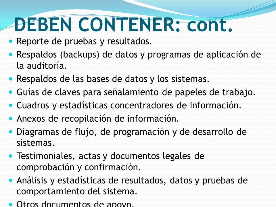DEBEN CONTENER: cont. Reporte de pruebas y resultados. Respaldos (backups) de datos y programas de aplicación de la auditoría. Respaldos de las bases