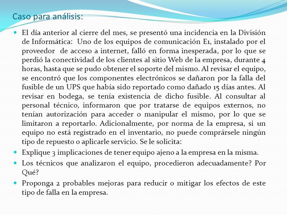 Caso para análisis: El día anterior al cierre del mes, se presentó una incidencia en la División de Informática: Uno de los equipos de comunicación E1