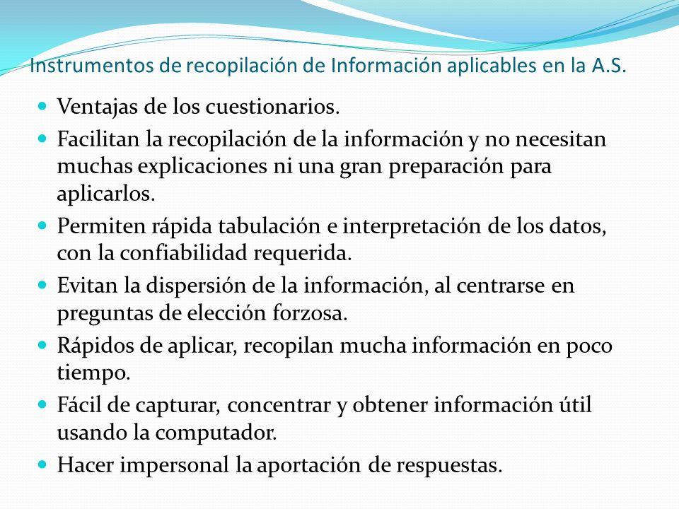 Instrumentos de recopilación de Información aplicables en la A.S. Ventajas de los cuestionarios. Facilitan la recopilación de la información y no nece