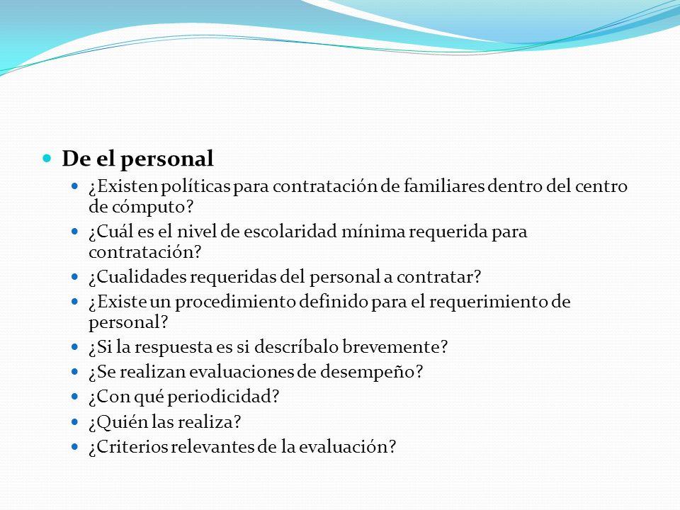 De el personal ¿Existen políticas para contratación de familiares dentro del centro de cómputo? ¿Cuál es el nivel de escolaridad mínima requerida para