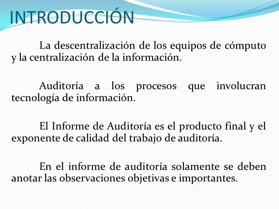 INTRODUCCIÓN La descentralización de los equipos de cómputo y la centralización de la información. Auditoría a los procesos que involucran tecnología