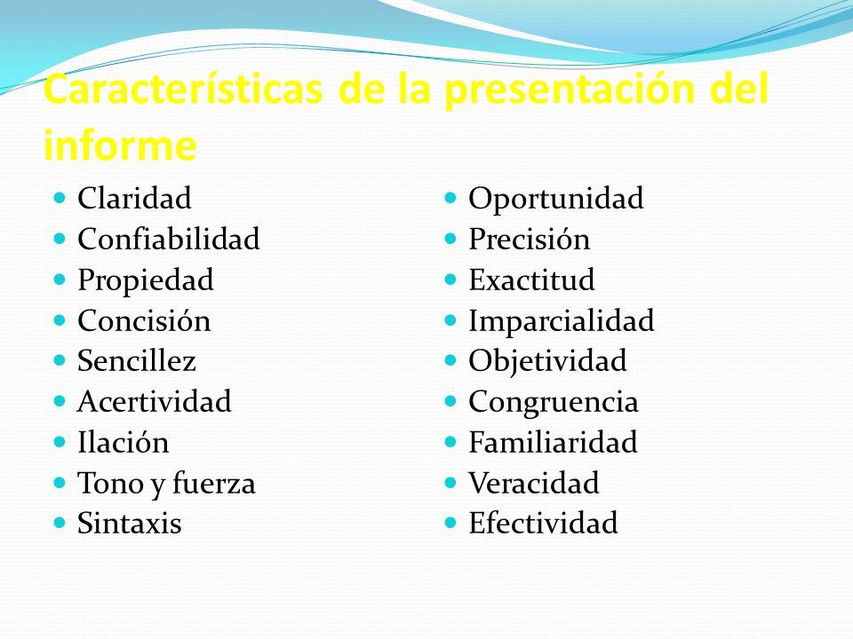 Características de la presentación del informe Claridad Confiabilidad Propiedad Concisión Sencillez Acertividad Ilación Tono y fuerza Sintaxis Oportun