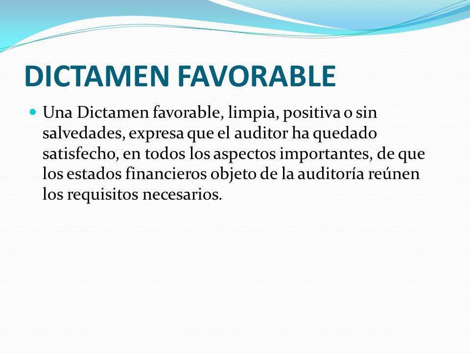 DICTAMEN FAVORABLE Una Dictamen favorable, limpia, positiva o sin salvedades, expresa que el auditor ha quedado satisfecho, en todos los aspectos impo