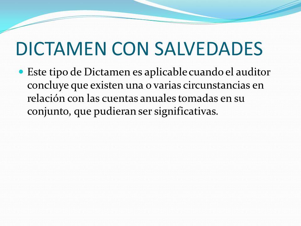 DICTAMEN CON SALVEDADES Este tipo de Dictamen es aplicable cuando el auditor concluye que existen una o varias circunstancias en relación con las cuen
