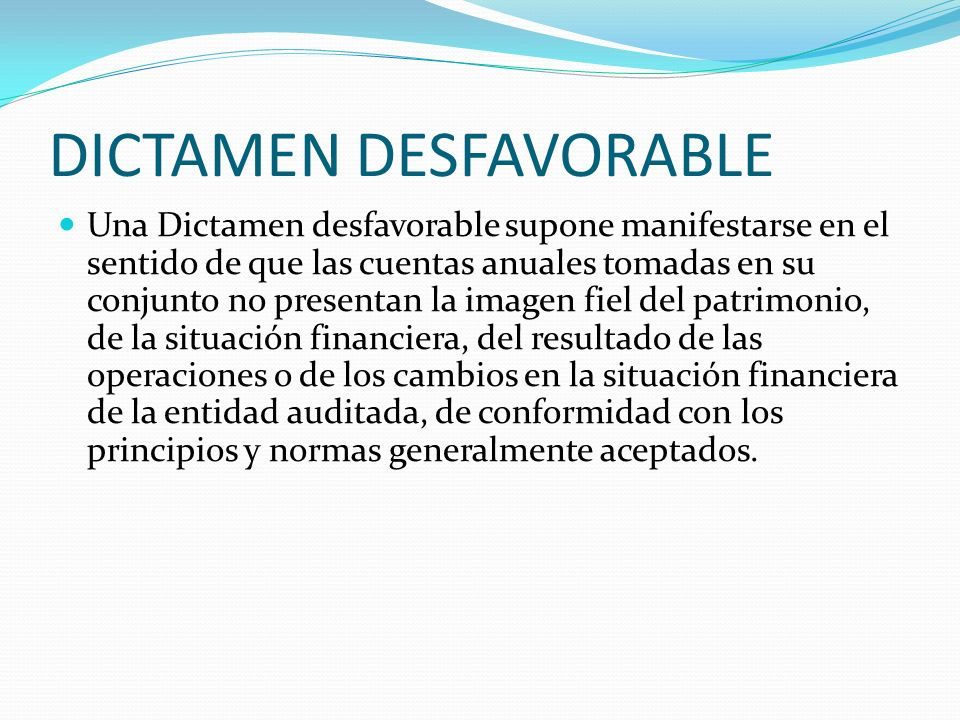 DICTAMEN DESFAVORABLE Una Dictamen desfavorable supone manifestarse en el sentido de que las cuentas anuales tomadas en su conjunto no presentan la im