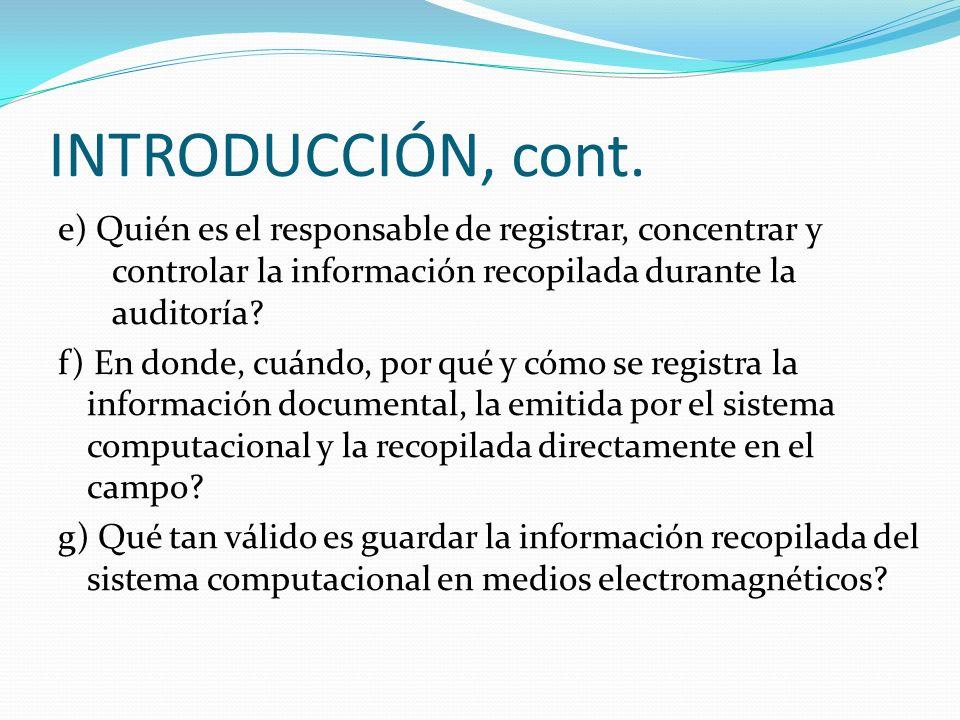 INTRODUCCIÓN, cont. e) Quién es el responsable de registrar, concentrar y controlar la información recopilada durante la auditoría? f) En donde, cuánd