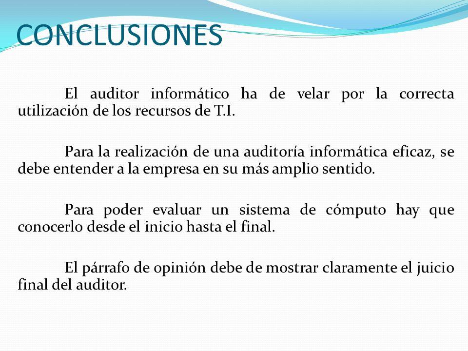 CONCLUSIONES El auditor informático ha de velar por la correcta utilización de los recursos de T.I. Para la realización de una auditoría informática e
