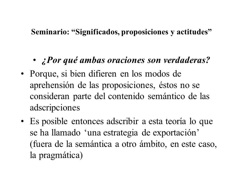 Seminario: Significados, proposiciones y actitudes ¿Por qué ambas oraciones son verdaderas? Porque, si bien difieren en los modos de aprehensión de la