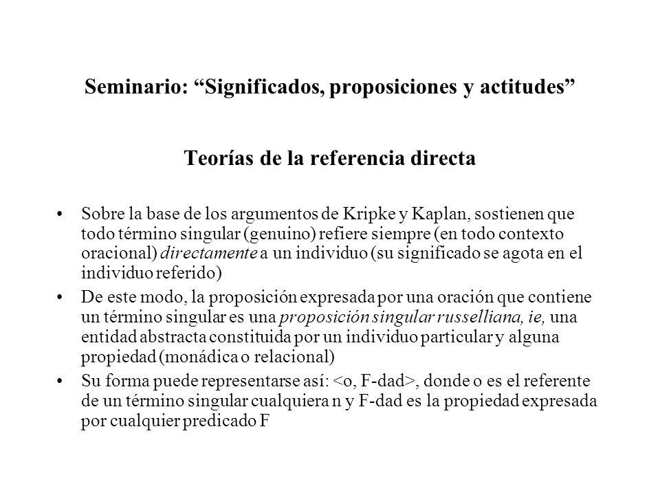 Seminario: Significados, proposiciones y actitudes Teorías de la referencia directa Sobre la base de los argumentos de Kripke y Kaplan, sostienen que