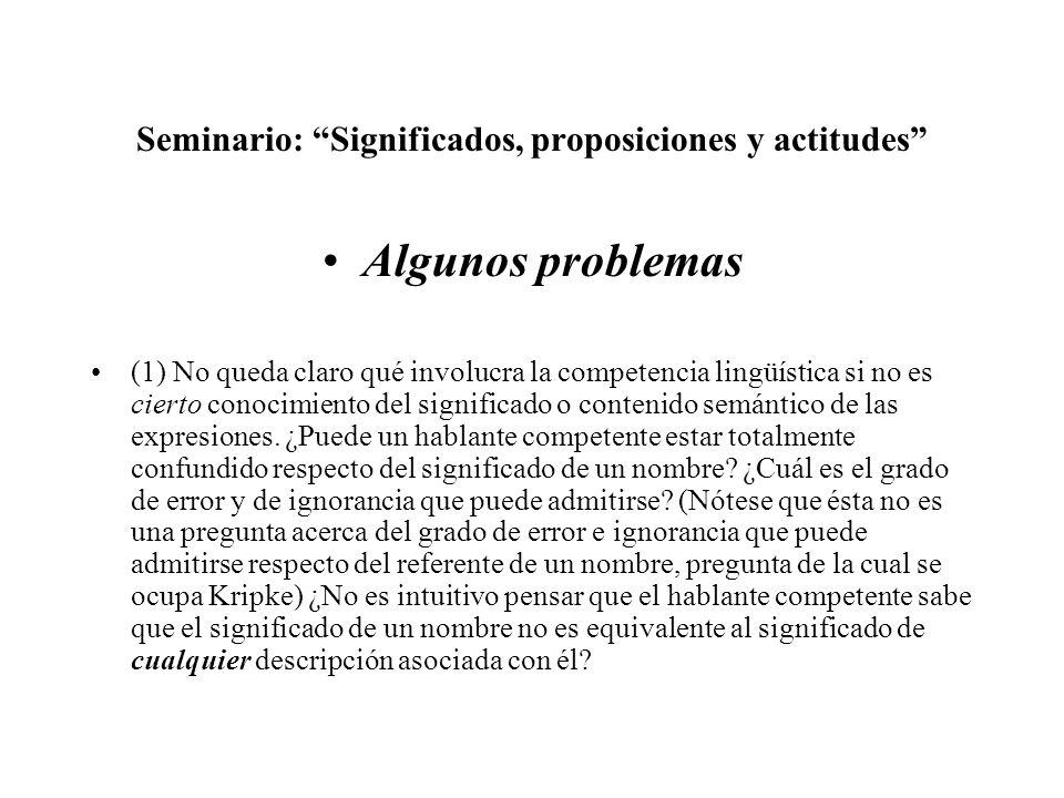 Seminario: Significados, proposiciones y actitudes Algunos problemas (1) No queda claro qué involucra la competencia lingüística si no es cierto conoc