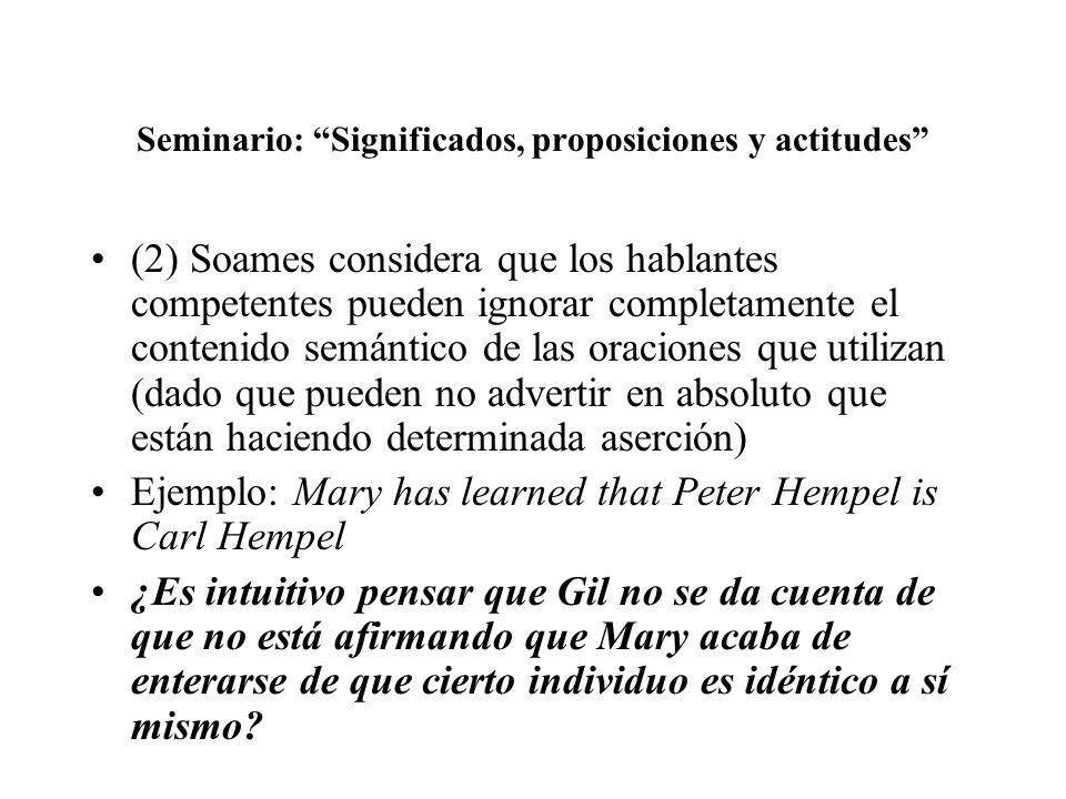 Seminario: Significados, proposiciones y actitudes (2) Soames considera que los hablantes competentes pueden ignorar completamente el contenido semánt
