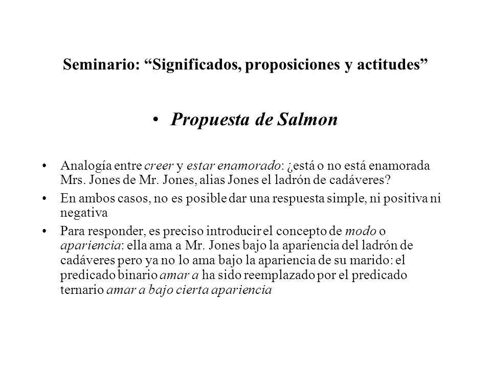 Seminario: Significados, proposiciones y actitudes Propuesta de Salmon Analogía entre creer y estar enamorado: ¿está o no está enamorada Mrs. Jones de