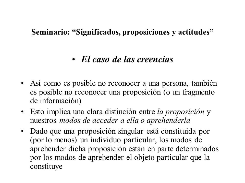 Seminario: Significados, proposiciones y actitudes El caso de las creencias Así como es posible no reconocer a una persona, también es posible no reco