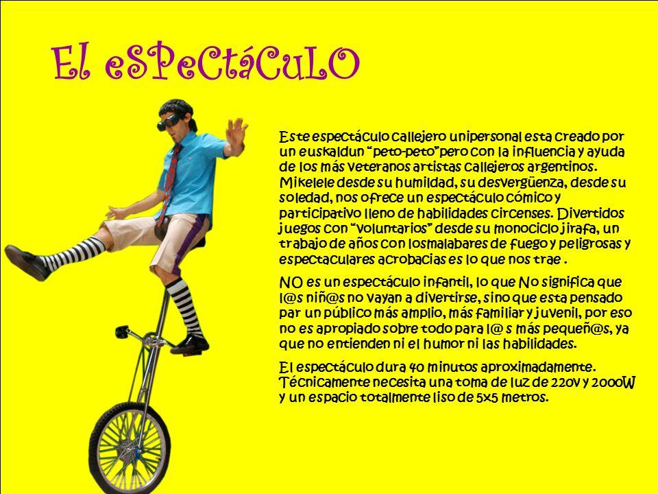 El eSPeCtáCuLO Este espectáculo callejero unipersonal esta creado por un euskaldun peto-petopero con la influencia y ayuda de los más veteranos artistas callejeros argentinos.