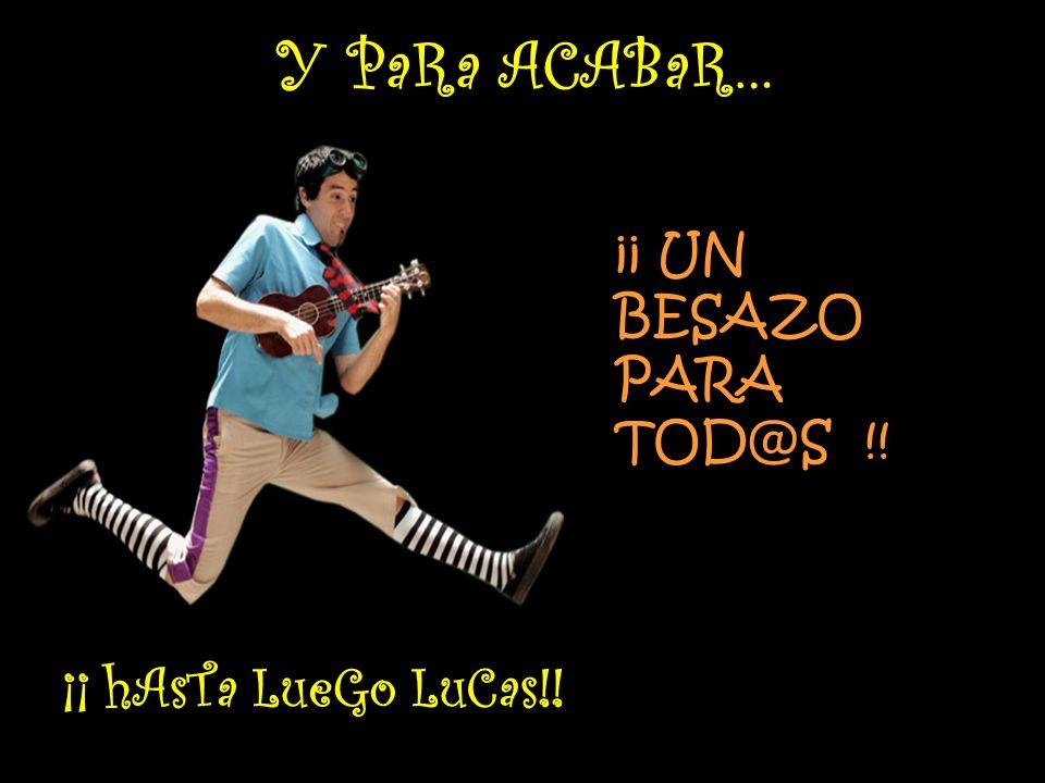 Y PaRa ACABaR… ¡¡ hAsTa LueGo LuCas!! ¡¡ UN BESAZO PARA TOD@S !!