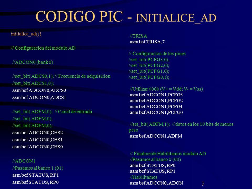 CODIGO PIC - INITIALICE_AD initialice_ad(){ // Configuracion del modulo AD //ADCON0 (bank 0) //set_bit( ADCS0,1); // Frecuencia de adquisicion //set_b