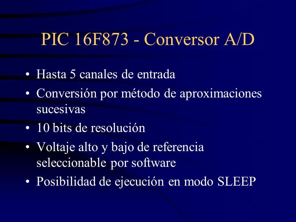 PIC 16F873 - Conversor A/D Hasta 5 canales de entrada Conversión por método de aproximaciones sucesivas 10 bits de resolución Voltaje alto y bajo de r