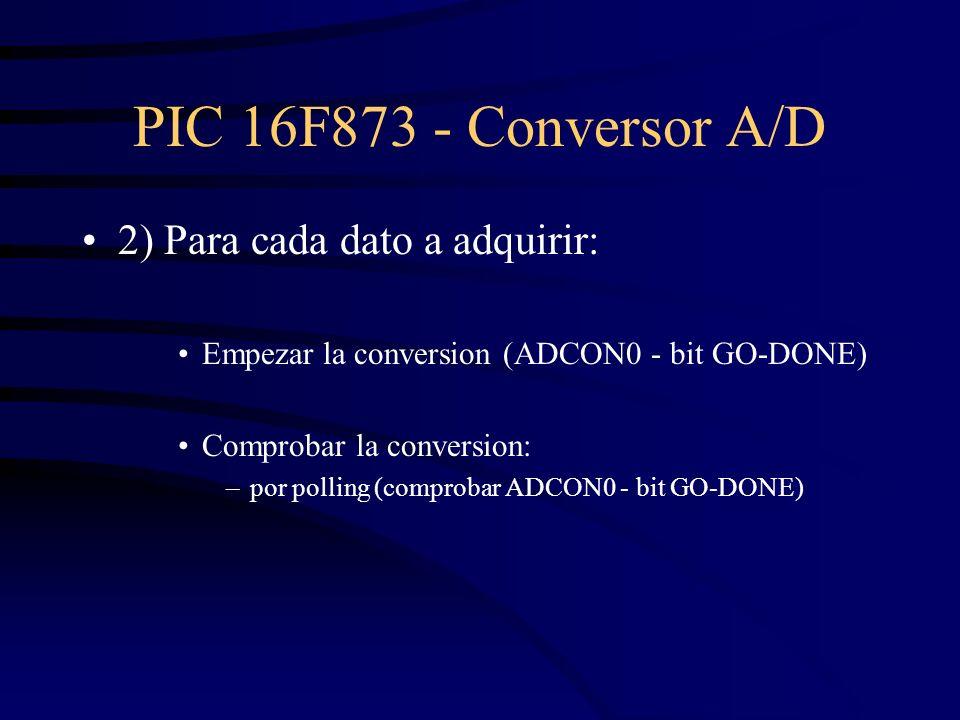 2) Para cada dato a adquirir: Empezar la conversion (ADCON0 - bit GO-DONE) Comprobar la conversion: –por polling (comprobar ADCON0 - bit GO-DONE)
