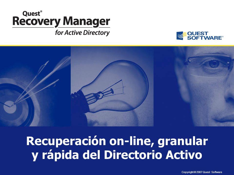 Copyright © 2007 Quest Software Recuperación on-line, granular y rápida del Directorio Activo