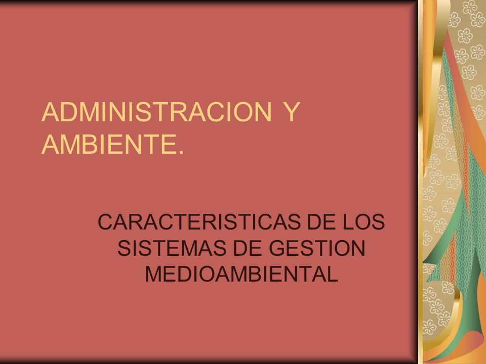 ADMINISTRACION Y AMBIENTE. CARACTERISTICAS DE LOS SISTEMAS DE GESTION MEDIOAMBIENTAL