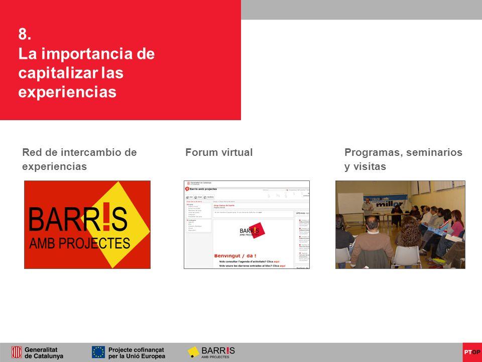 8. La importancia de capitalizar las experiencias Red de intercambio de experiencias Forum virtualProgramas, seminarios y visitas