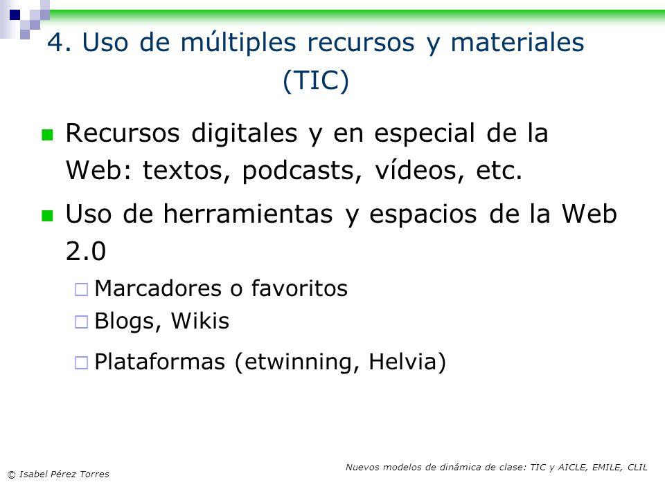 © Isabel Pérez Torres Nuevos modelos de dinámica de clase: TIC y AICLE, EMILE, CLIL 4. Uso de múltiples recursos y materiales (TIC) Recursos digitales