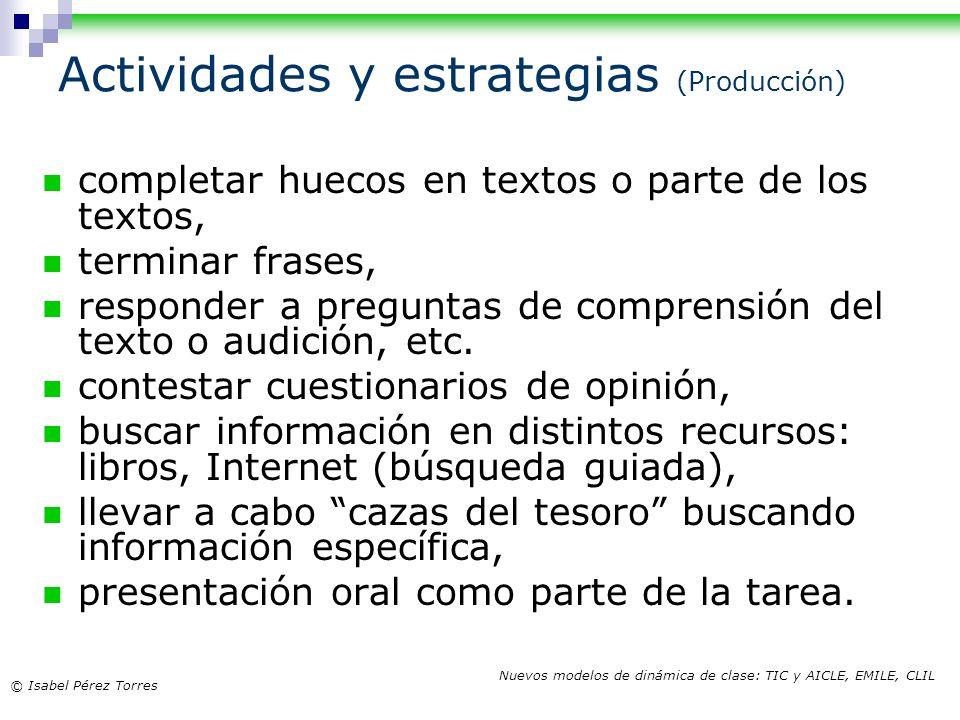 © Isabel Pérez Torres Nuevos modelos de dinámica de clase: TIC y AICLE, EMILE, CLIL completar huecos en textos o parte de los textos, terminar frases,