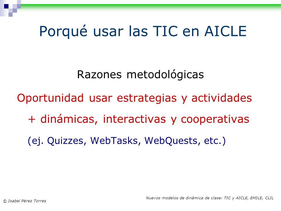 © Isabel Pérez Torres Nuevos modelos de dinámica de clase: TIC y AICLE, EMILE, CLIL Razones metodológicas Oportunidad usar estrategias y actividades +
