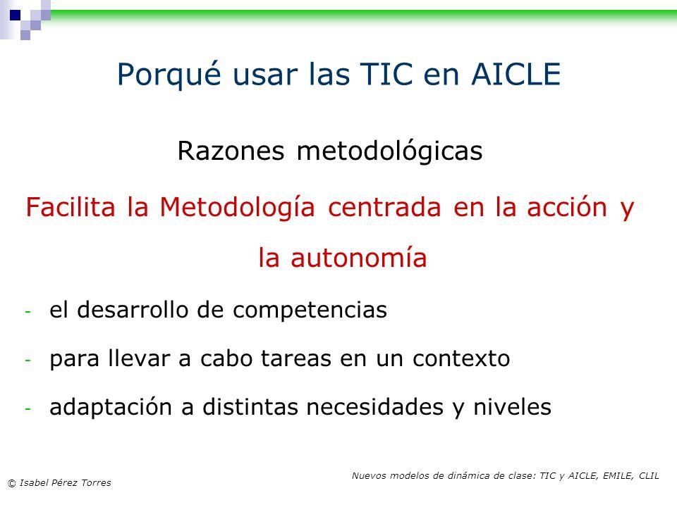 © Isabel Pérez Torres Nuevos modelos de dinámica de clase: TIC y AICLE, EMILE, CLIL Porqué usar las TIC en AICLE Razones metodológicas Facilita la Met