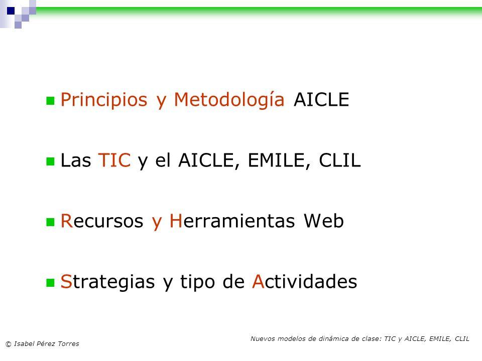 © Isabel Pérez Torres Nuevos modelos de dinámica de clase: TIC y AICLE, EMILE, CLIL Principios y Metodología AICLE Las TIC y el AICLE, EMILE, CLIL Rec