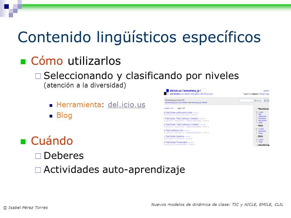 © Isabel Pérez Torres Nuevos modelos de dinámica de clase: TIC y AICLE, EMILE, CLIL Contenido lingüísticos específicos Cómo utilizarlos Seleccionando
