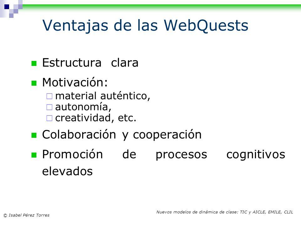 © Isabel Pérez Torres Nuevos modelos de dinámica de clase: TIC y AICLE, EMILE, CLIL Ventajas de las WebQuests Estructura clara Motivación: material au
