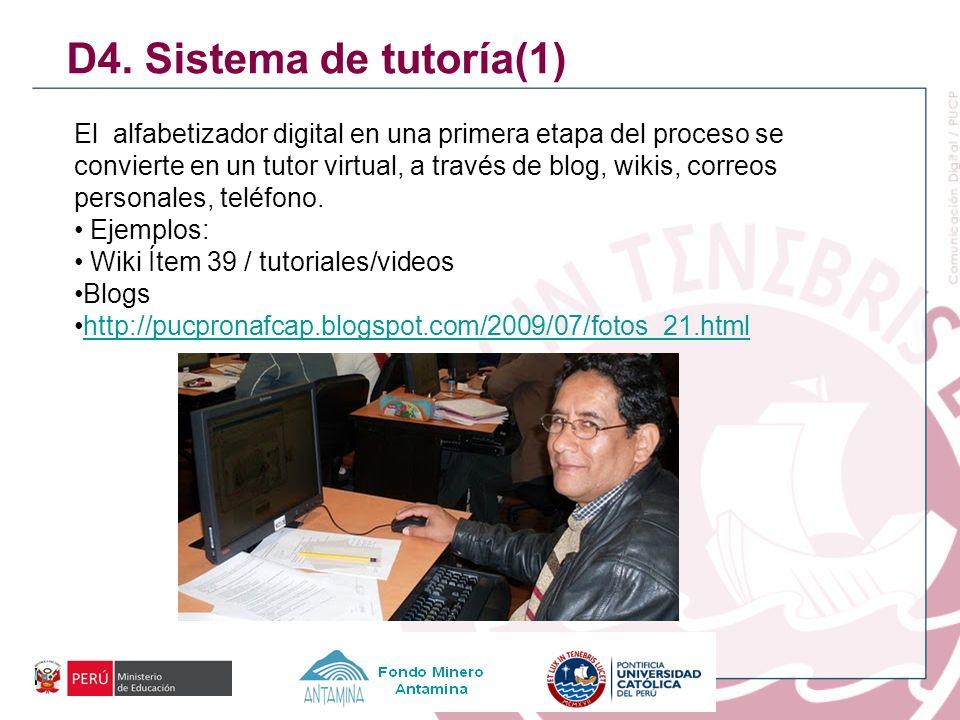 D4. Sistema de tutoría(1) El alfabetizador digital en una primera etapa del proceso se convierte en un tutor virtual, a través de blog, wikis, correos