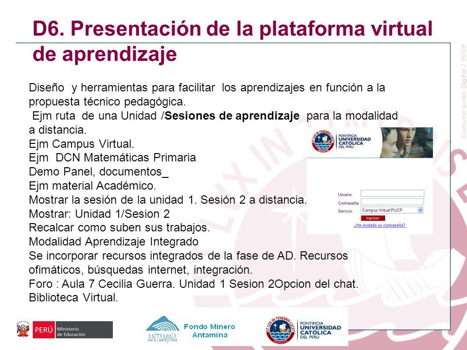 D6. Presentación de la plataforma virtual de aprendizaje Diseño y herramientas para facilitar los aprendizajes en función a la propuesta técnico pedag