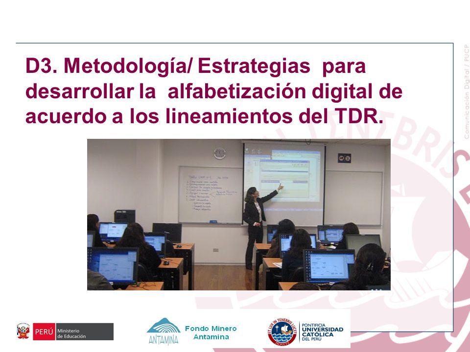 D3. Metodología/ Estrategias para desarrollar la alfabetización digital de acuerdo a los lineamientos del TDR.