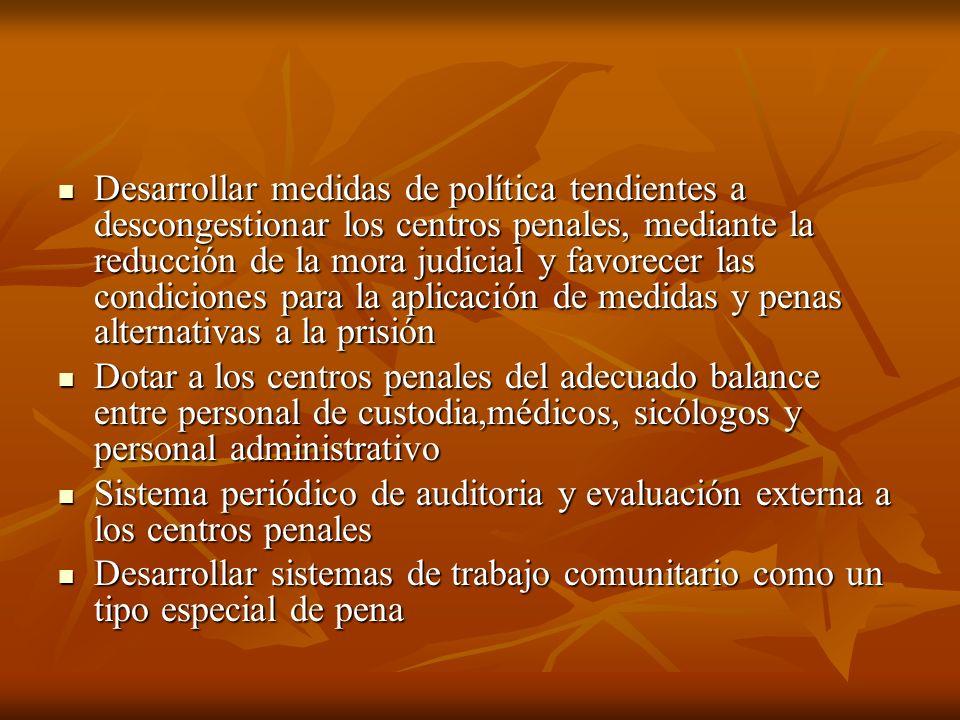 Desarrollar medidas de política tendientes a descongestionar los centros penales, mediante la reducción de la mora judicial y favorecer las condicione