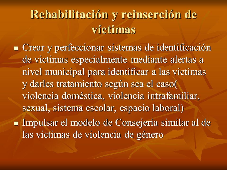 Rehabilitación y reinserción de víctimas Crear y perfeccionar sistemas de identificación de victimas especialmente mediante alertas a nivel municipal