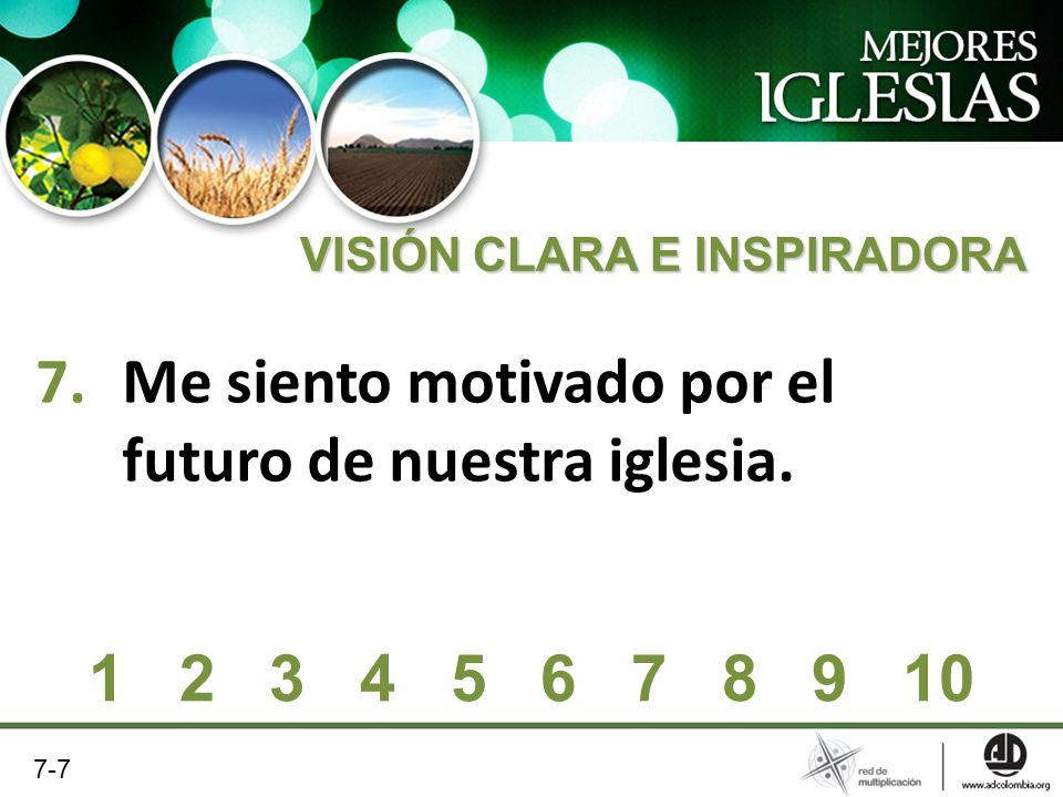 7.Me siento motivado por el futuro de nuestra iglesia. VISIÓN CLARA E INSPIRADORA 1 2 3 4 5 6 7 8 9 10 7-7