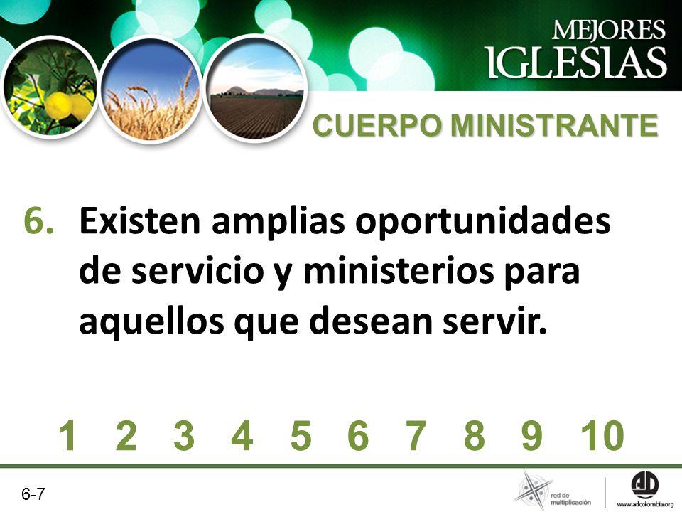 6.Existen amplias oportunidades de servicio y ministerios para aquellos que desean servir. 1 2 3 4 5 6 7 8 9 10 6-7 CUERPO MINISTRANTE