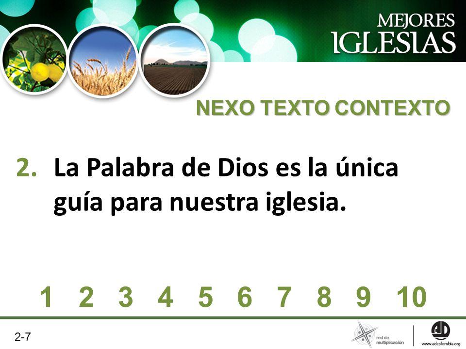 2.La Palabra de Dios es la única guía para nuestra iglesia. NEXO TEXTO CONTEXTO 1 2 3 4 5 6 7 8 9 10 2-7