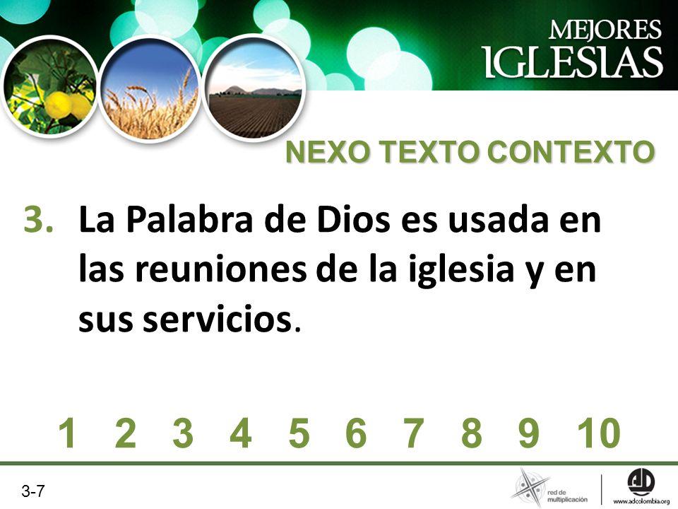 3.La Palabra de Dios es usada en las reuniones de la iglesia y en sus servicios. NEXO TEXTO CONTEXTO 1 2 3 4 5 6 7 8 9 10 3-7