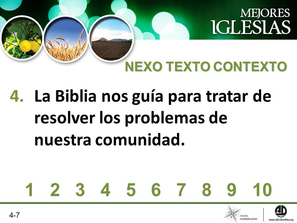 4.La Biblia nos guía para tratar de resolver los problemas de nuestra comunidad. NEXO TEXTO CONTEXTO 1 2 3 4 5 6 7 8 9 10 4-7