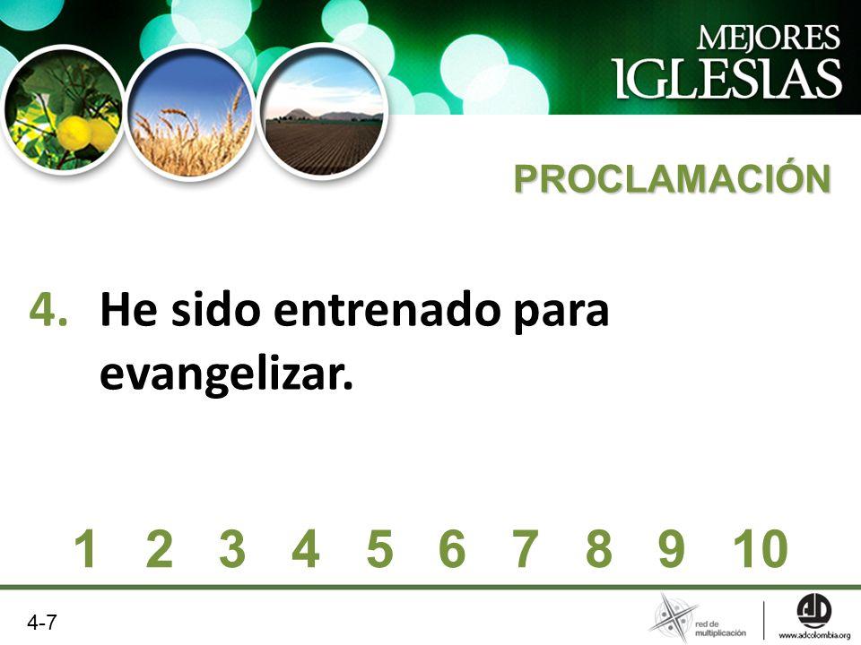 4.He sido entrenado para evangelizar. PROCLAMACIÓN 1 2 3 4 5 6 7 8 9 10 4-7